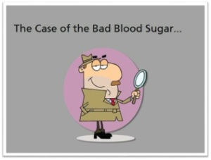 Case of the Bad Blood Sugar